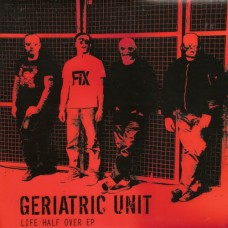GERIATRIC UNIT Life Half Over CD
