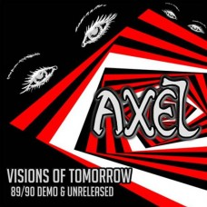 AXEL - Visions of Tomorrow - 89/90 Demos & Unreleased CD