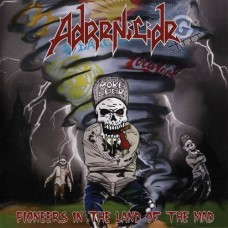 ADRENICIDE - Pioneers in the land of the mad CD